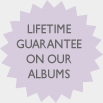 Lifetime Guarantee on our Wedding Albums